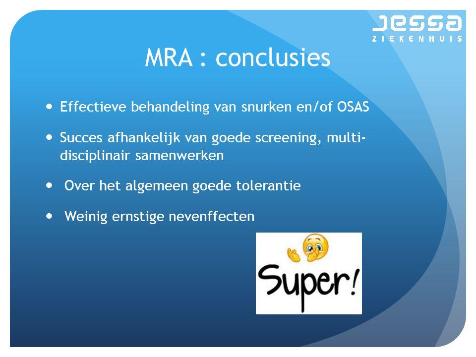 MRA : conclusies Effectieve behandeling van snurken en/of OSAS Succes afhankelijk van goede screening, multi- disciplinair samenwerken Over het algeme