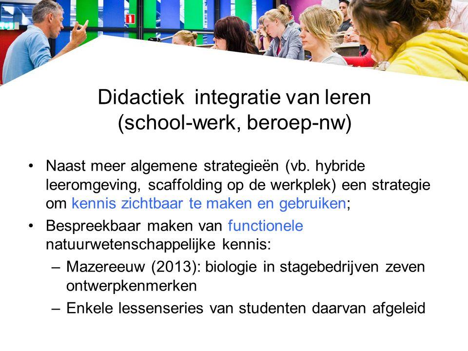 Didactiek integratie van leren (school-werk, beroep-nw) Naast meer algemene strategieën (vb.