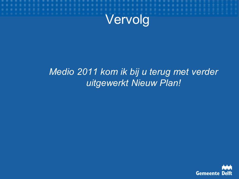 Vervolg Medio 2011 kom ik bij u terug met verder uitgewerkt Nieuw Plan!