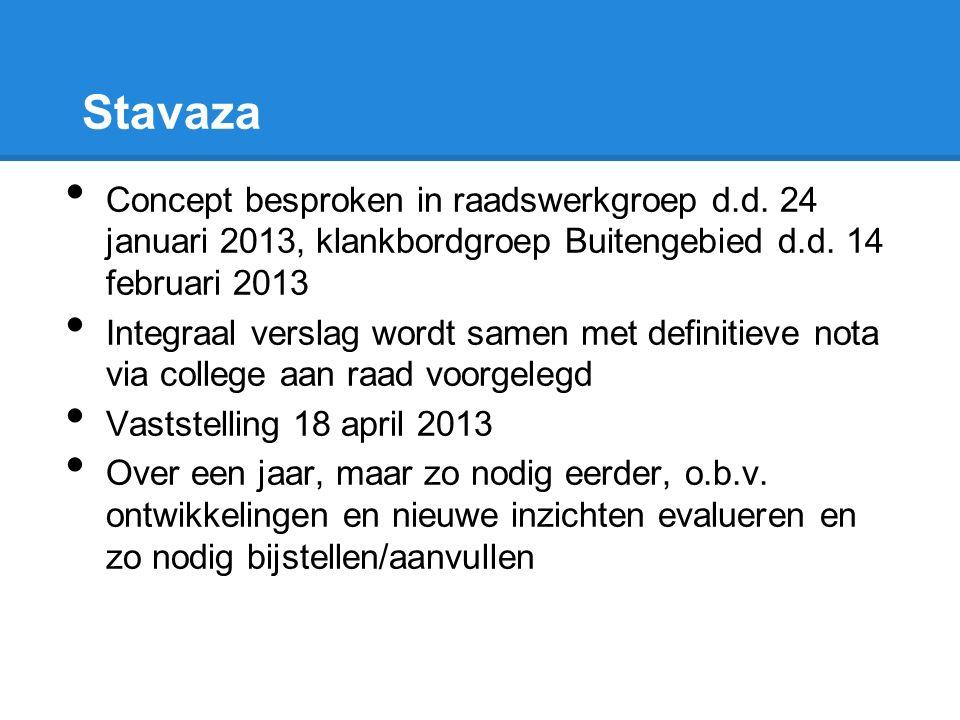 Stavaza Concept besproken in raadswerkgroep d.d. 24 januari 2013, klankbordgroep Buitengebied d.d. 14 februari 2013 Integraal verslag wordt samen met