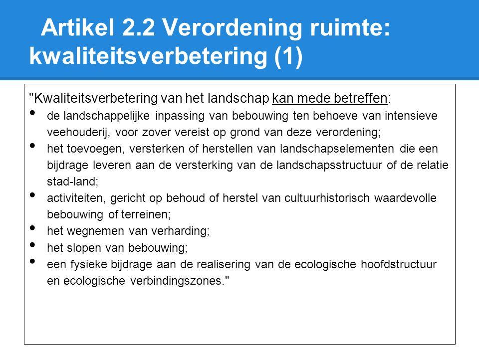 Artikel 2.2 Verordening ruimte: kwaliteitsverbetering (2) Niet enkel landschappelijke inpassing in traditionele zin; juist ook andere zaken die effectief bijdragen aan een kwalitatieve verbetering van het buitengebied zijn mogelijk.