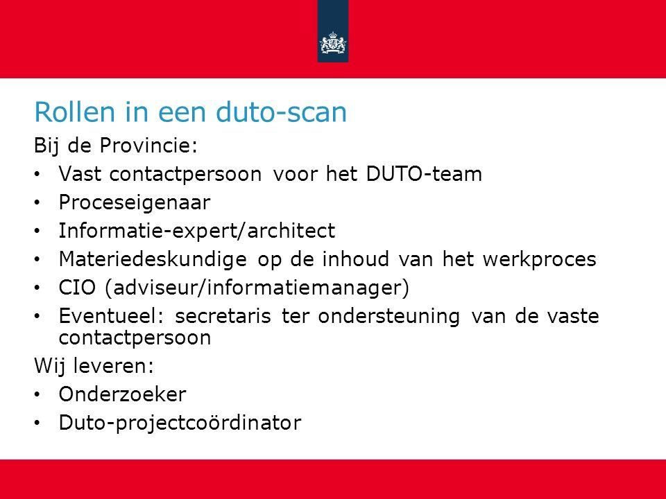 Rollen in een duto-scan Bij de Provincie: Vast contactpersoon voor het DUTO-team Proceseigenaar Informatie-expert/architect Materiedeskundige op de in