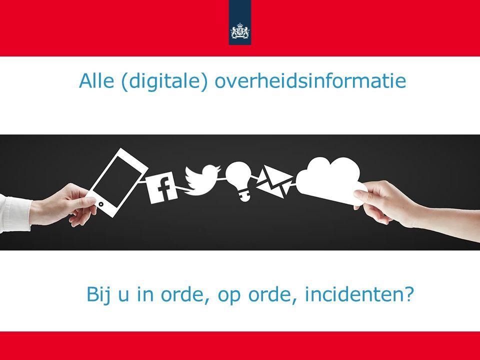 Alle (digitale) overheidsinformatie Bij u in orde, op orde, incidenten?