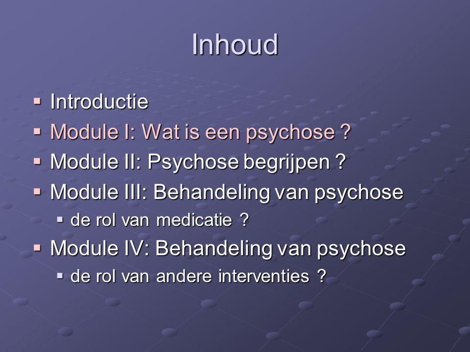 Inhoud  Introductie  Module I: Wat is een psychose .