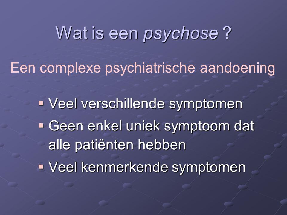 Symptomen van psychose  De waarneming  Het denken  Het handelen / Het gedrag  De gevoelens  Het algemeen functioneren Beïnvloeden alle gebieden van het menselijke leven