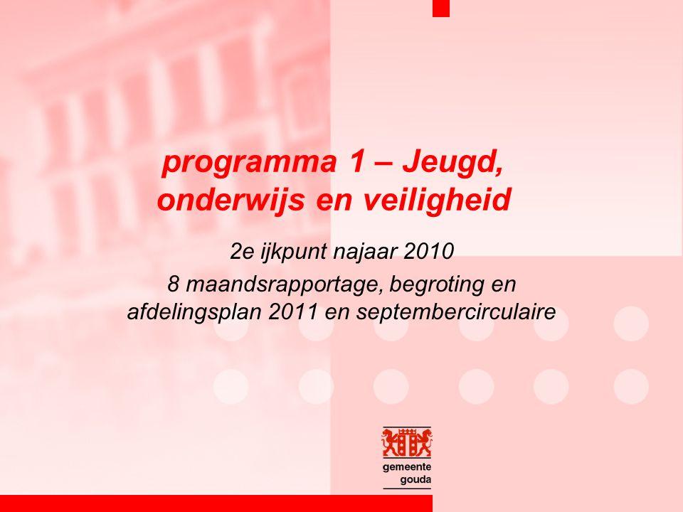 programma 1 – Jeugd, onderwijs en veiligheid 2e ijkpunt najaar 2010 8 maandsrapportage, begroting en afdelingsplan 2011 en septembercirculaire