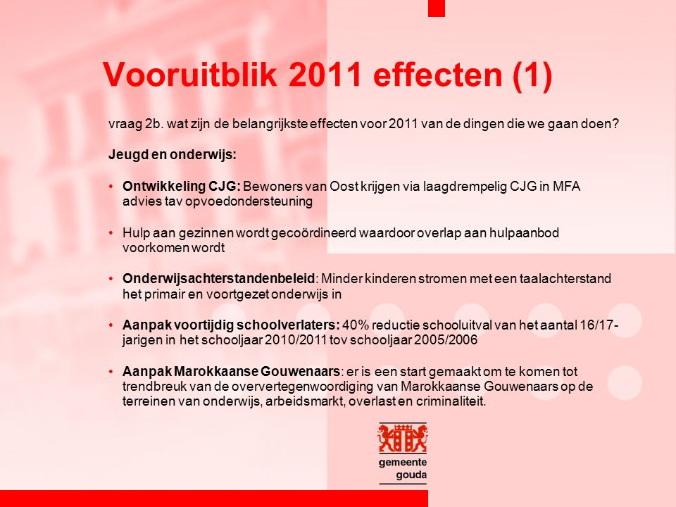 vraag 2b. wat zijn de belangrijkste effecten voor 2011 van de dingen die we gaan doen? Jeugd en onderwijs: Ontwikkeling CJG: Bewoners van Oost krijgen