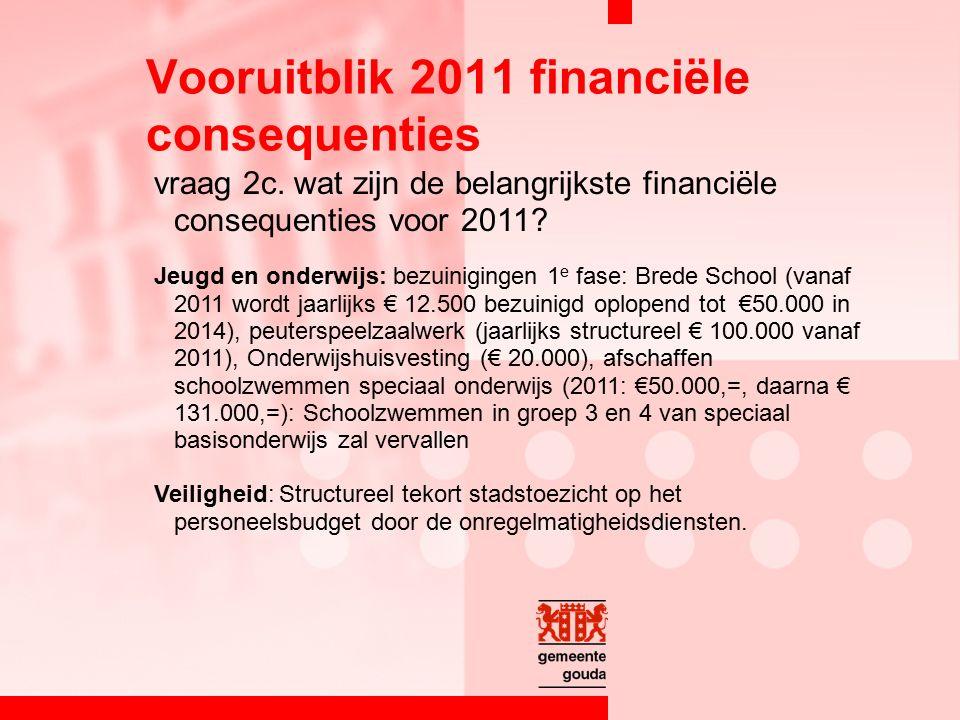 vraag 2c. wat zijn de belangrijkste financiële consequenties voor 2011? Jeugd en onderwijs: bezuinigingen 1 e fase: Brede School (vanaf 2011 wordt jaa