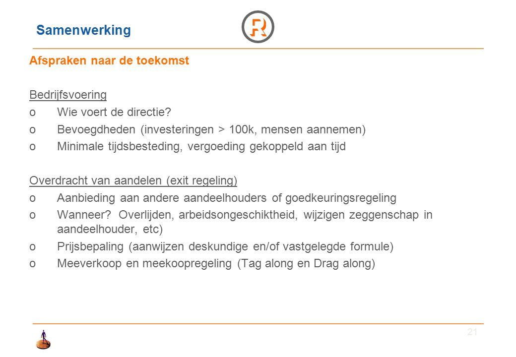 21 Samenwerking Afspraken naar de toekomst Bedrijfsvoering oWie voert de directie.