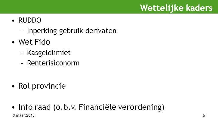 3 maart 20155 RUDDO –Inperking gebruik derivaten Wet Fido –Kasgeldlimiet –Renterisiconorm Rol provincie Info raad (o.b.v.