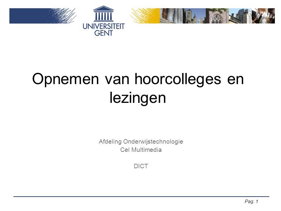 Pag. 1 Opnemen van hoorcolleges en lezingen Afdeling Onderwijstechnologie Cel Multimedia DICT