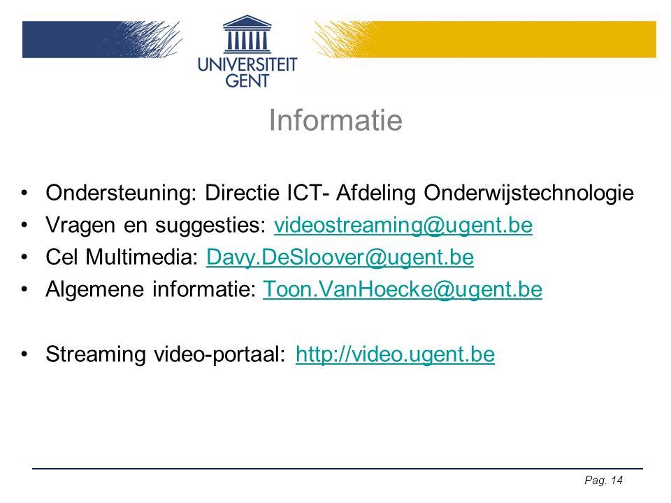 Pag. 14 Informatie Ondersteuning: Directie ICT- Afdeling Onderwijstechnologie Vragen en suggesties: videostreaming@ugent.bevideostreaming@ugent.be Cel