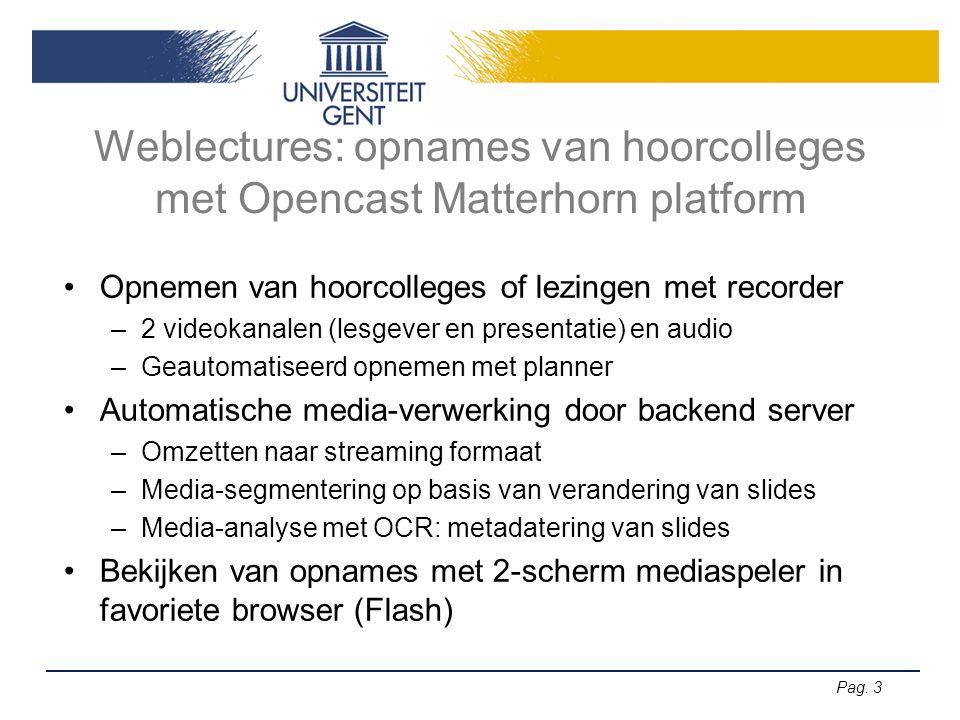 Pag. 3 Weblectures: opnames van hoorcolleges met Opencast Matterhorn platform Opnemen van hoorcolleges of lezingen met recorder –2 videokanalen (lesge