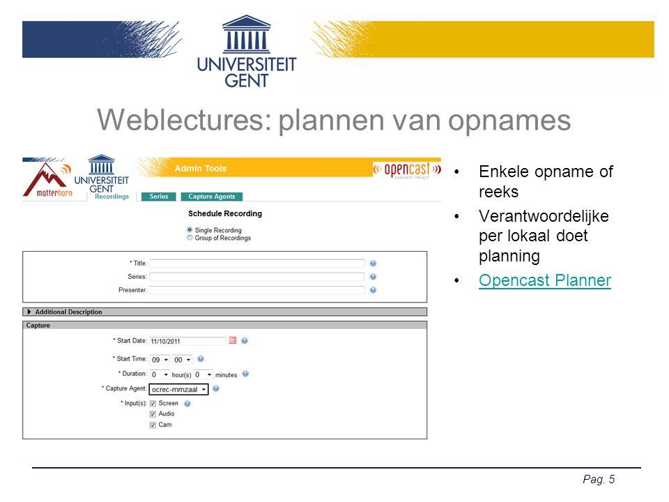 Pag. 5 Weblectures: plannen van opnames Enkele opname of reeks Verantwoordelijke per lokaal doet planning Opencast Planner