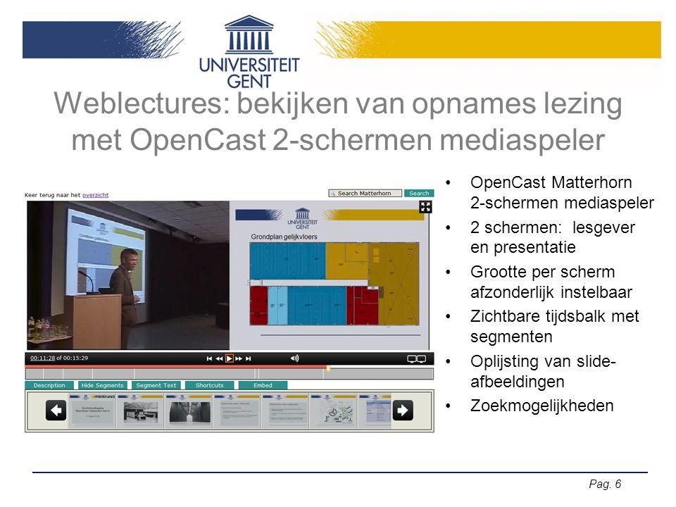 Pag. 6 Weblectures: bekijken van opnames lezing met OpenCast 2-schermen mediaspeler OpenCast Matterhorn 2-schermen mediaspeler 2 schermen: lesgever en