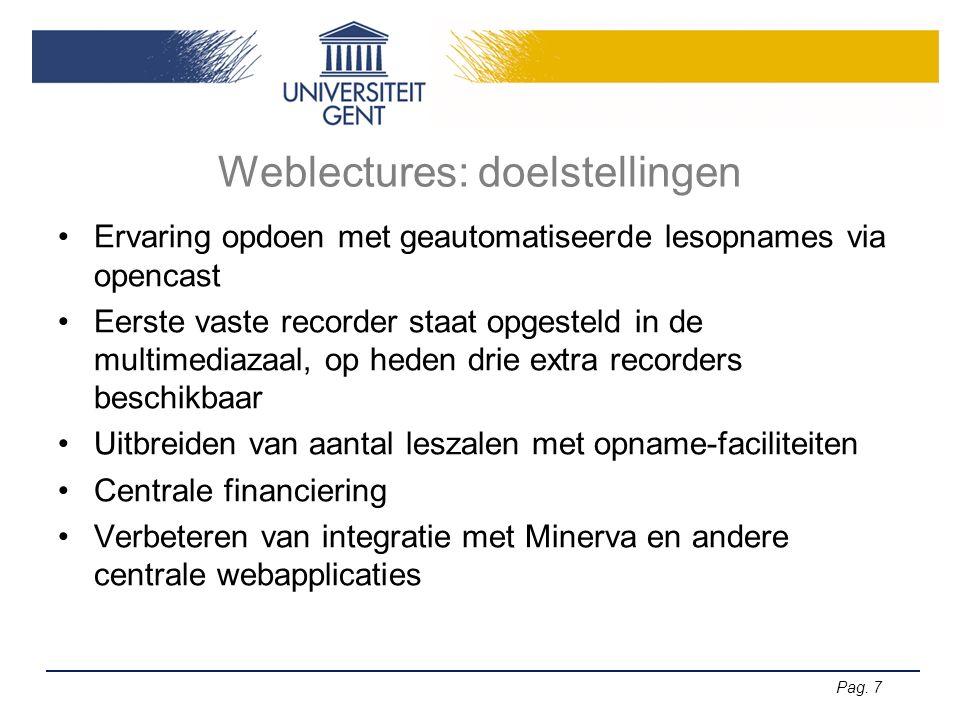 Pag. 7 Weblectures: doelstellingen Ervaring opdoen met geautomatiseerde lesopnames via opencast Eerste vaste recorder staat opgesteld in de multimedia