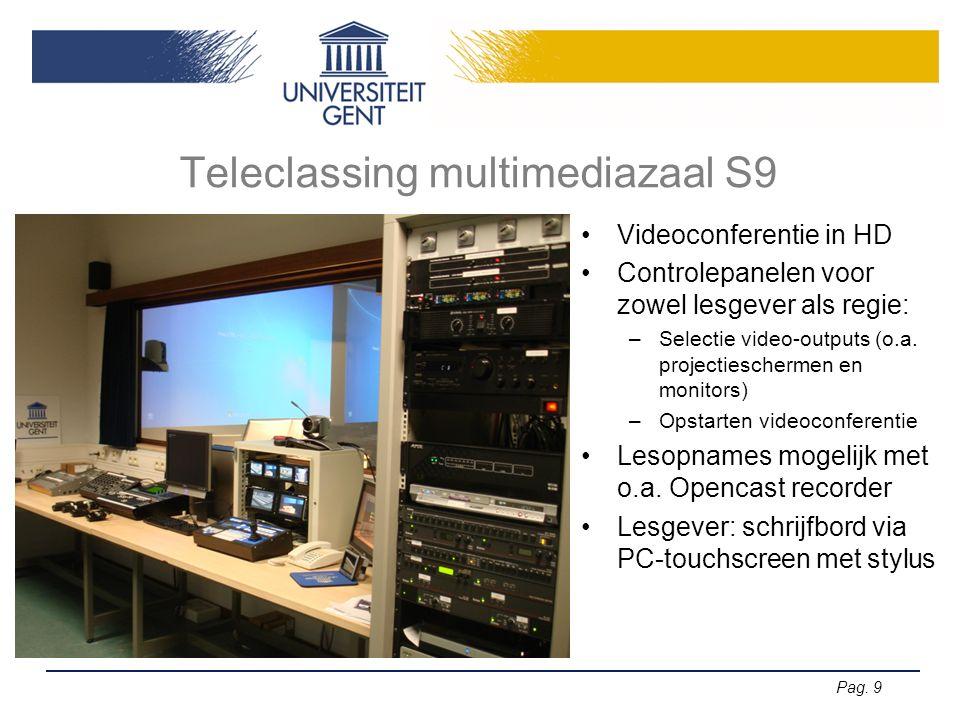 Pag. 9 Teleclassing multimediazaal S9 Videoconferentie in HD Controlepanelen voor zowel lesgever als regie: –Selectie video-outputs (o.a. projectiesch