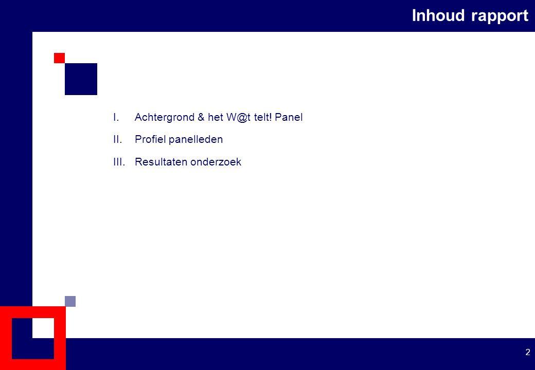 I.Achtergrond & het W@t telt! Panel II.Profiel panelleden III.Resultaten onderzoek Inhoud rapport 2