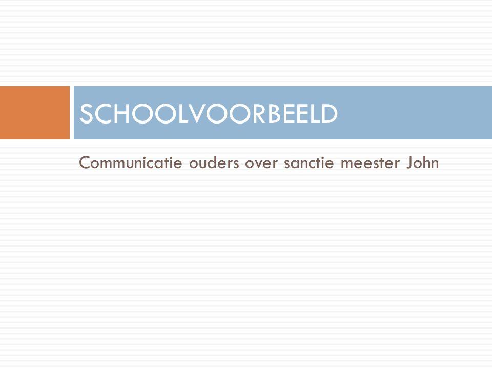 Communicatie ouders over sanctie meester John SCHOOLVOORBEELD