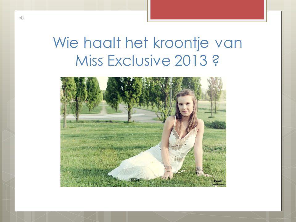 Wie haalt het kroontje van Miss Exclusive 2013 ?