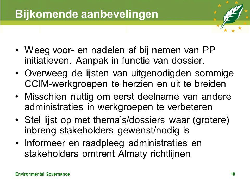 Environmental Governance18 Bijkomende aanbevelingen Weeg voor- en nadelen af bij nemen van PP initiatieven.