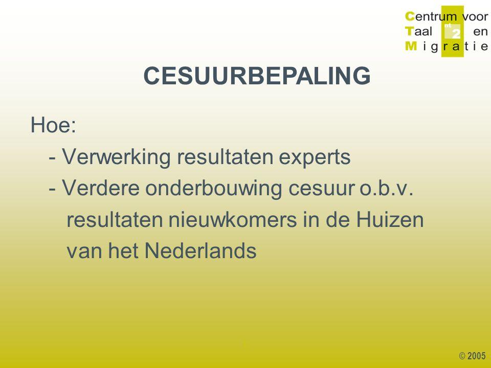 © 2005 1 Hoe: - Verwerking resultaten experts - Verdere onderbouwing cesuur o.b.v.