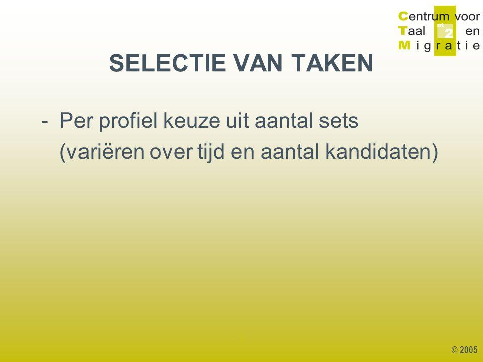© 2005 1 -Per profiel keuze uit aantal sets (variëren over tijd en aantal kandidaten) SELECTIE VAN TAKEN