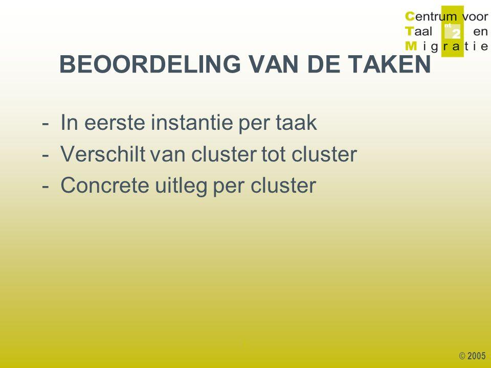 © 2005 1 BEOORDELING VAN DE TAKEN -In eerste instantie per taak -Verschilt van cluster tot cluster -Concrete uitleg per cluster