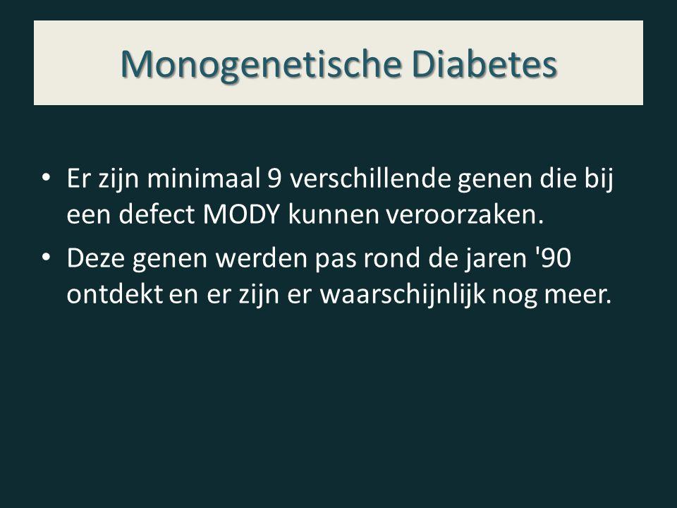 Monogenetische Diabetes Er zijn minimaal 9 verschillende genen die bij een defect MODY kunnen veroorzaken. Deze genen werden pas rond de jaren '90 ont