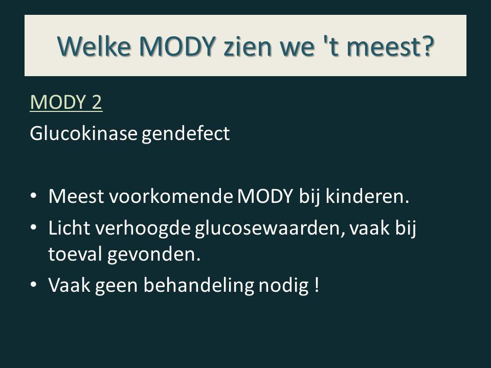Welke MODY zien we 't meest? MODY 2 Glucokinase gendefect Meest voorkomende MODY bij kinderen. Licht verhoogde glucosewaarden, vaak bij toeval gevonde