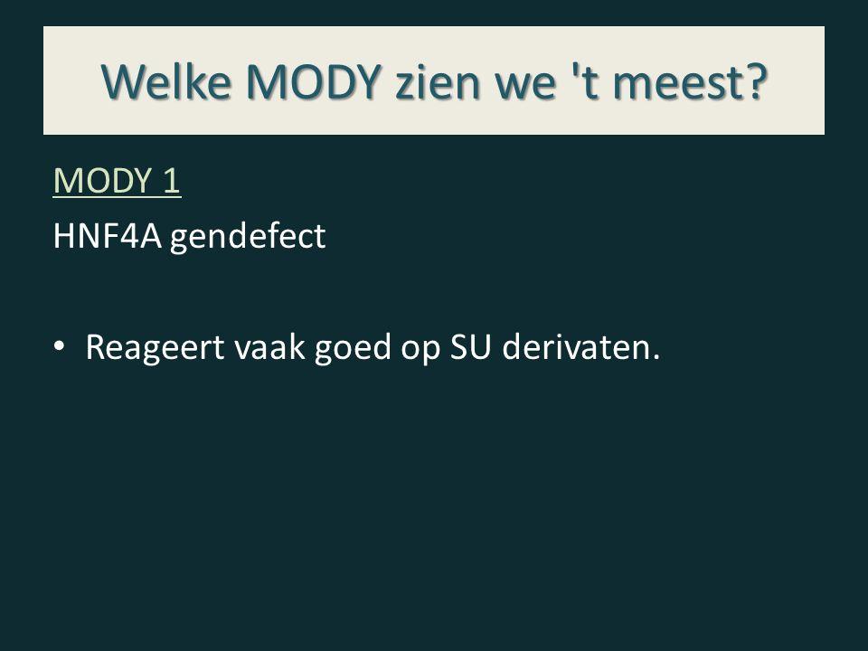 Welke MODY zien we t meest MODY 1 HNF4A gendefect Reageert vaak goed op SU derivaten.