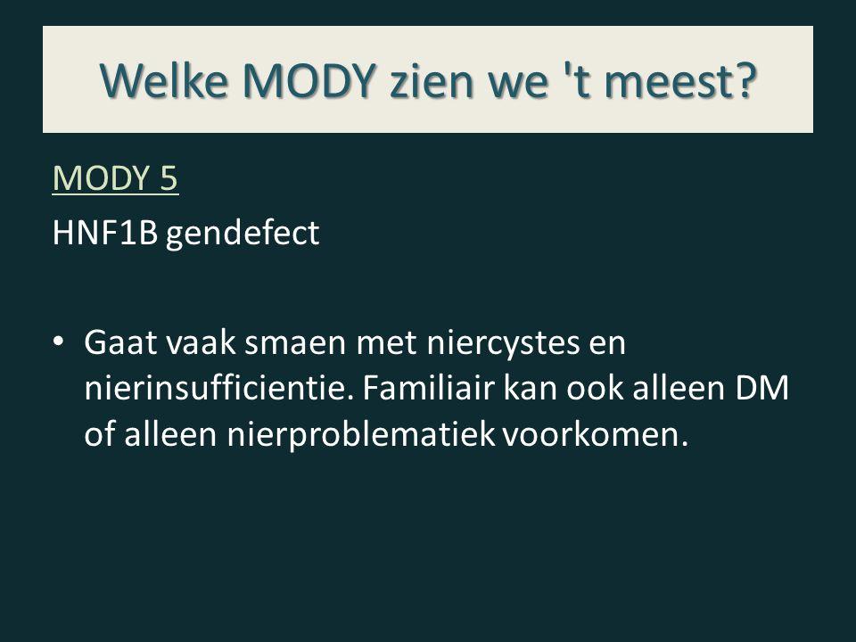 Welke MODY zien we 't meest? MODY 5 HNF1B gendefect Gaat vaak smaen met niercystes en nierinsufficientie. Familiair kan ook alleen DM of alleen nierpr