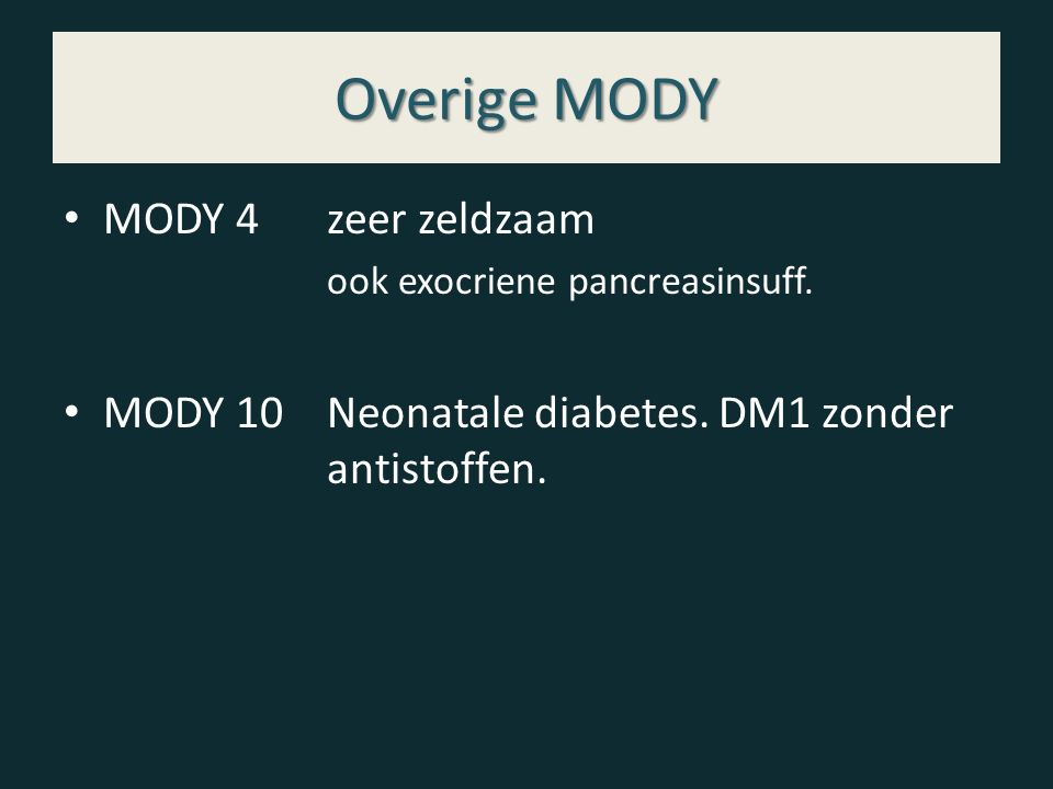 Overige MODY MODY 4zeer zeldzaam ook exocriene pancreasinsuff. MODY 10Neonatale diabetes. DM1 zonder antistoffen.