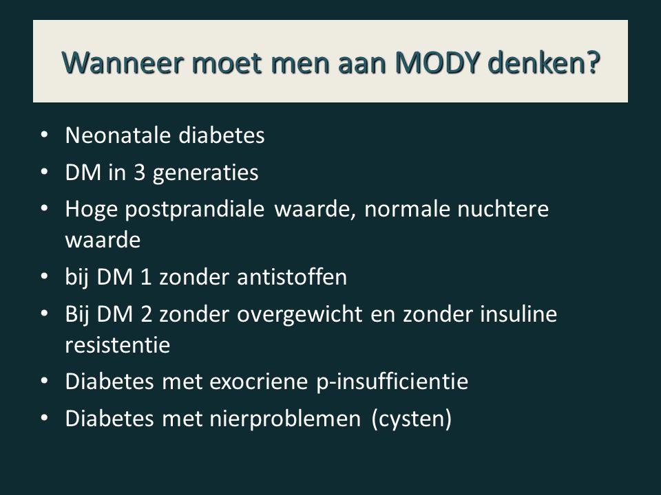 Wanneer moet men aan MODY denken? Neonatale diabetes DM in 3 generaties Hoge postprandiale waarde, normale nuchtere waarde bij DM 1 zonder antistoffen