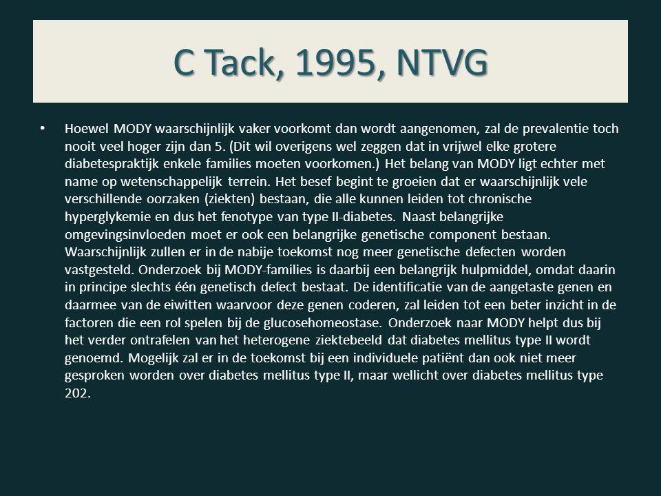 C Tack, 1995, NTVG Hoewel MODY waarschijnlijk vaker voorkomt dan wordt aangenomen, zal de prevalentie toch nooit veel hoger zijn dan 5. (Dit wil overi