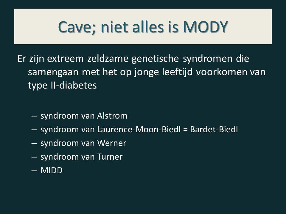 Cave; niet alles is MODY Er zijn extreem zeldzame genetische syndromen die samengaan met het op jonge leeftijd voorkomen van type II-diabetes – syndroom van Alstrom – syndroom van Laurence-Moon-Biedl = Bardet-Biedl – syndroom van Werner – syndroom van Turner – MIDD