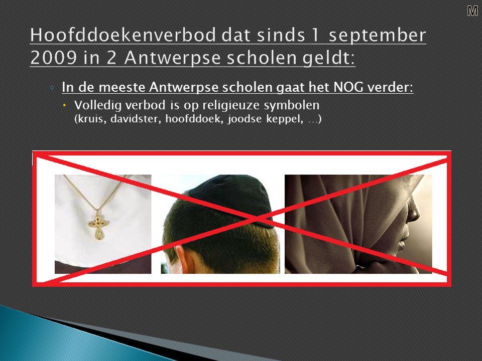 ◦ In de meeste Antwerpse scholen gaat het NOG verder:  Volledig verbod is op religieuze symbolen (kruis, davidster, hoofddoek, joodse keppel, …)