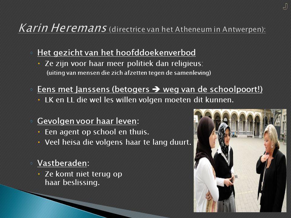 ◦ Het gezicht van het hoofddoekenverbod  Ze zijn voor haar meer politiek dan religieus: (uiting van mensen die zich afzetten tegen de samenleving) ◦ Eens met Janssens (betogers  weg van de schoolpoort!)  LK en LL die wel les willen volgen moeten dit kunnen.