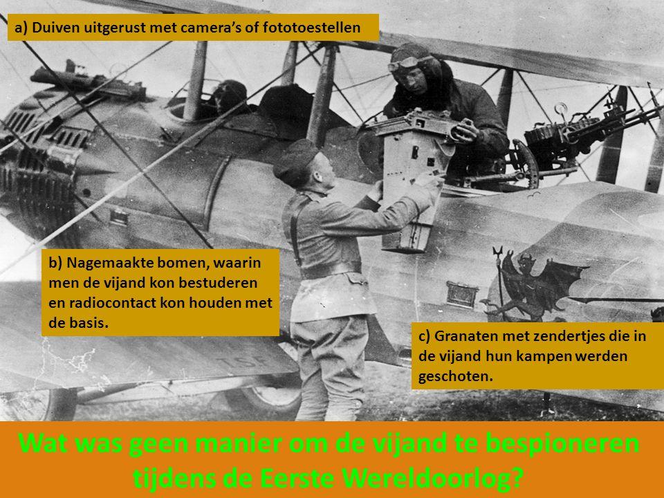 Wat was geen manier om de vijand te bespioneren tijdens de Eerste Wereldoorlog? a) Duiven uitgerust met camera's of fototoestellen b) Nagemaakte bomen