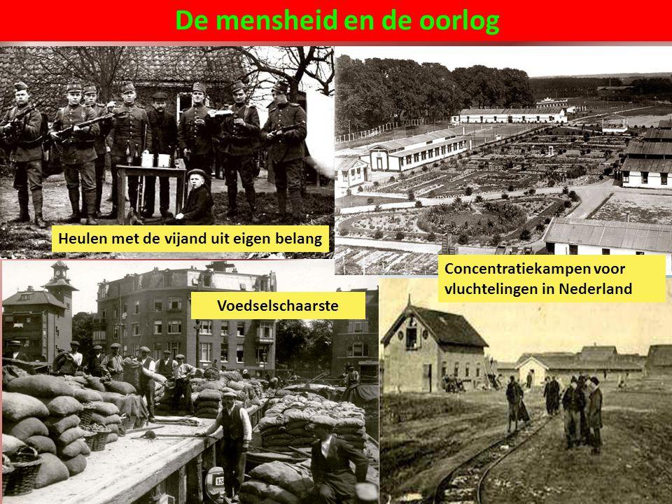 De mensheid en de oorlog Heulen met de vijand uit eigen belang Concentratiekampen voor vluchtelingen in Nederland Voedselschaarste