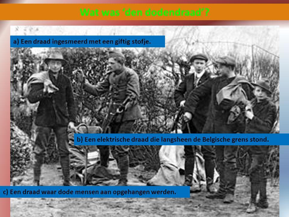 Wat was 'den dodendraad'? a) Een draad ingesmeerd met een giftig stofje. b) Een elektrische draad die langsheen de Belgische grens stond. c) Een draad