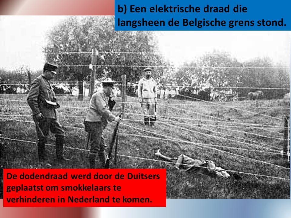 b) Een elektrische draad die langsheen de Belgische grens stond. De dodendraad werd door de Duitsers geplaatst om smokkelaars te verhinderen in Nederl