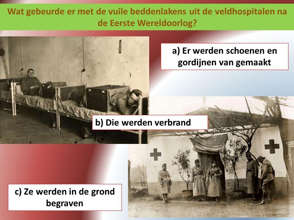 Wat gebeurde er met de vuile beddenlakens uit de veldhospitalen na de Eerste Wereldoorlog? a) Er werden schoenen en gordijnen van gemaakt b) Die werde