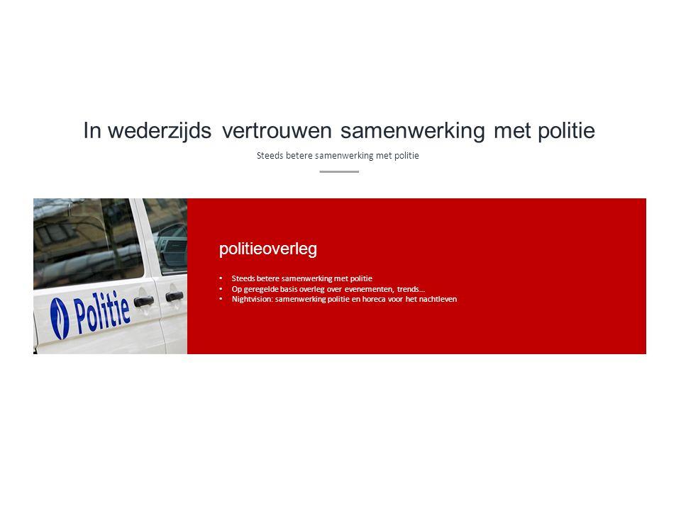 In wederzijds vertrouwen samenwerking met politie Steeds betere samenwerking met politie Op geregelde basis overleg over evenementen, trends… Nightvis