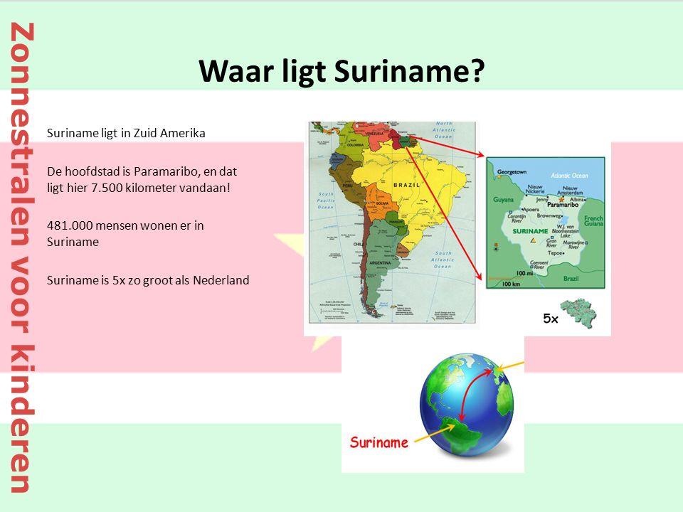 Waar ligt Suriname? Suriname ligt in Zuid Amerika De hoofdstad is Paramaribo, en dat ligt hier 7.500 kilometer vandaan! 481.000 mensen wonen er in Sur
