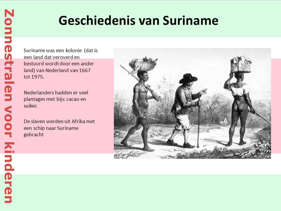 Geschiedenis van Suriname Suriname was een kolonie (dat is een land dat veroverd en bestuurd wordt door een ander land) van Nederland van 1667 tot 197
