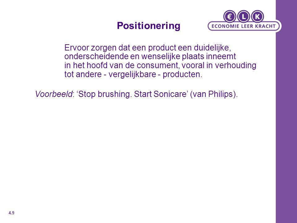 Positionering Ervoor zorgen dat een product een duidelijke, onderscheidende en wenselijke plaats inneemt in het hoofd van de consument, vooral in verh