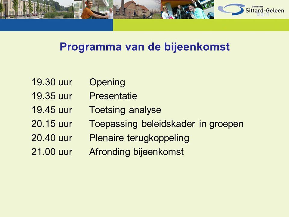 Programma van de bijeenkomst 19.30 uurOpening 19.35 uurPresentatie 19.45 uurToetsing analyse 20.15 uurToepassing beleidskader in groepen 20.40 uurPlenaire terugkoppeling 21.00 uurAfronding bijeenkomst