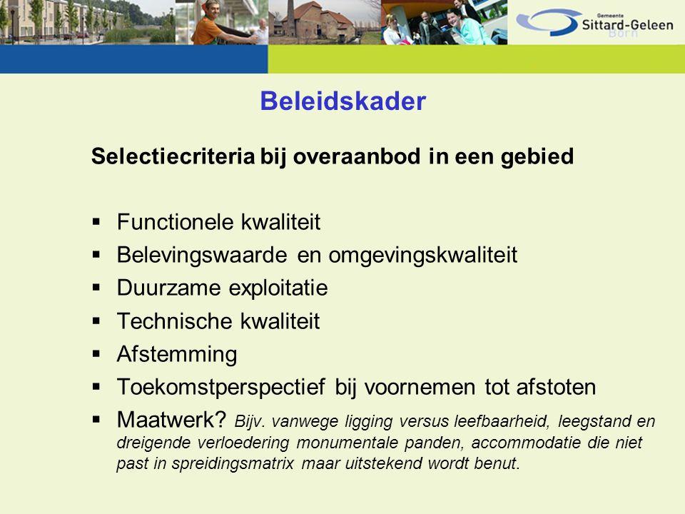 Beleidskader Selectiecriteria bij overaanbod in een gebied  Functionele kwaliteit  Belevingswaarde en omgevingskwaliteit  Duurzame exploitatie  Technische kwaliteit  Afstemming  Toekomstperspectief bij voornemen tot afstoten  Maatwerk.