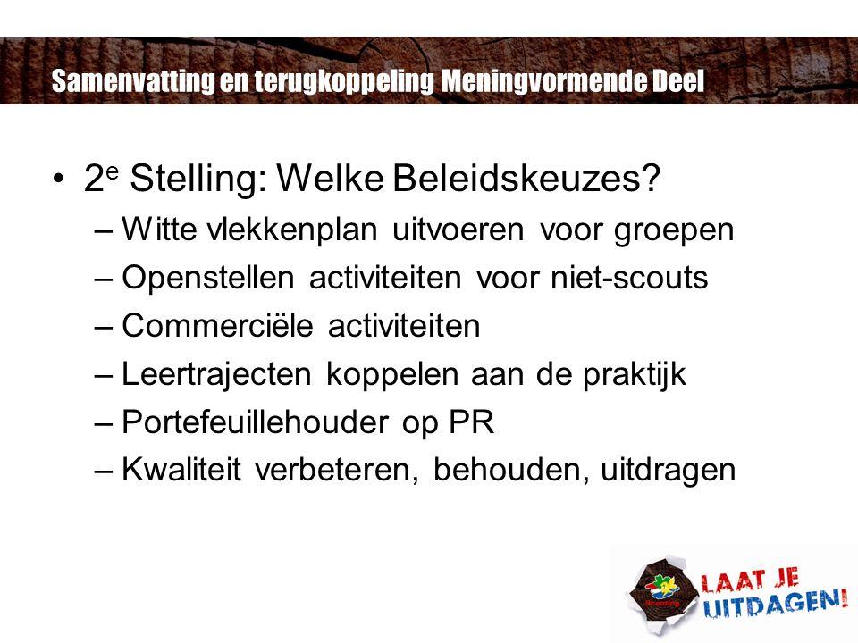 Samenvatting en terugkoppeling Meningvormende Deel 2 e Stelling: Welke Beleidskeuzes.